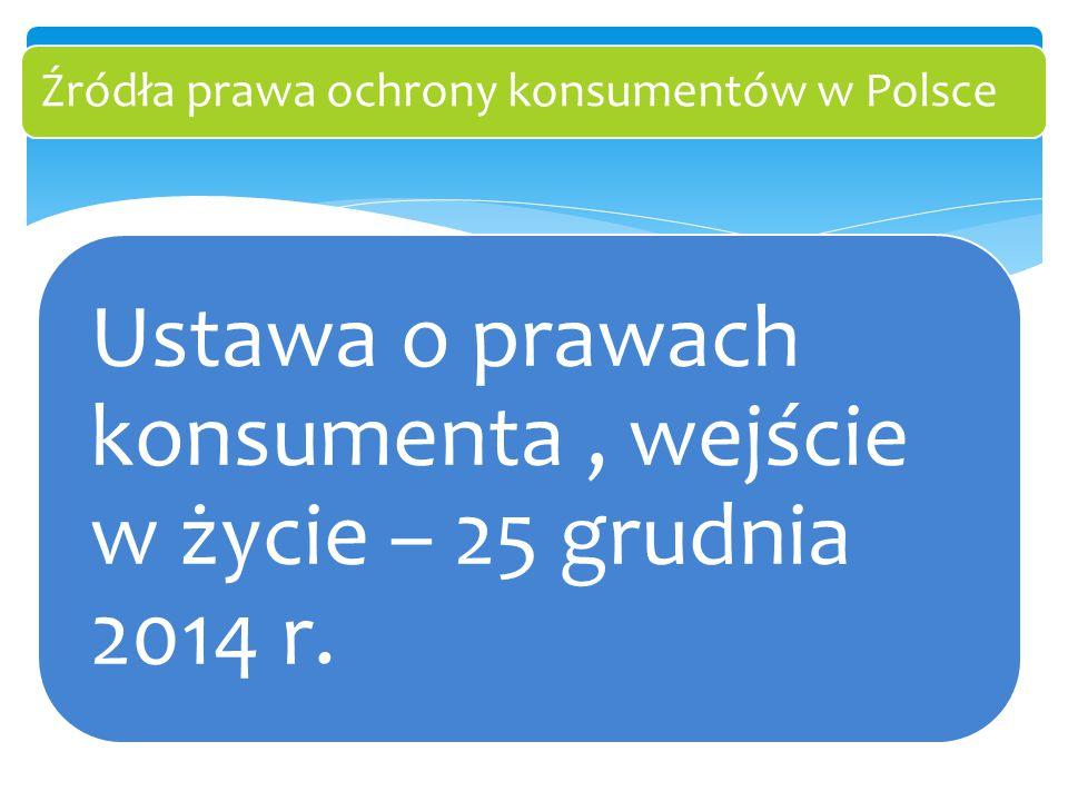 Ustawa o prawach konsumenta, wejście w życie – 25 grudnia 2014 r. Źródła prawa ochrony konsumentów w Polsce