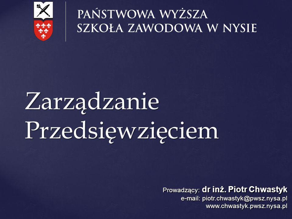 Zarządzanie Przedsięwzięciem Prowadzący: dr inż. Piotr Chwastyk e-mail: piotr.chwastyk@pwsz.nysa.pl www.chwastyk.pwsz.nysa.pl
