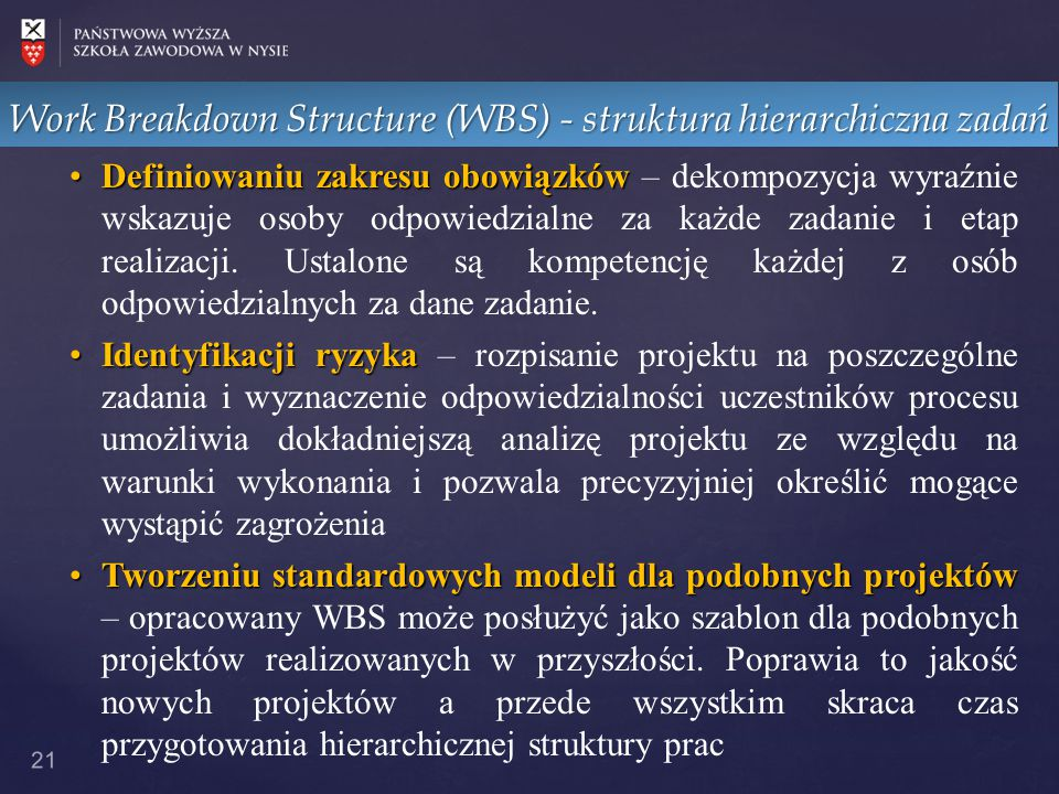 Work Breakdown Structure (WBS) - struktura hierarchiczna zadań 21 DefiniowaniuDefiniowaniu zakresu obowiązków obowiązków – dekompozycja wyraźnie wskaz