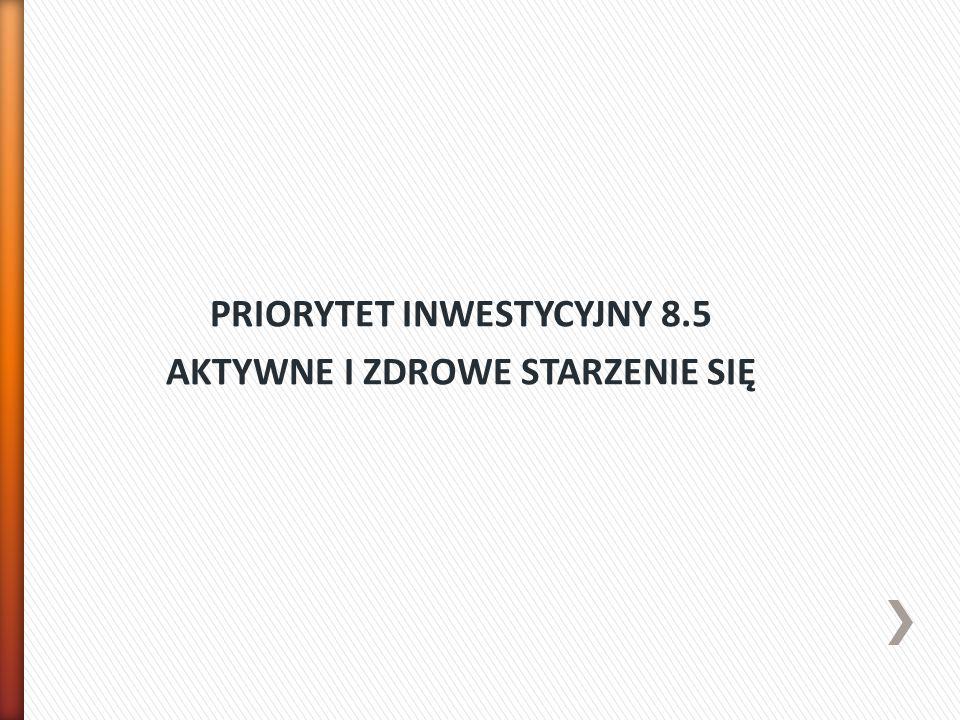 PRIORYTET INWESTYCYJNY 8.5 AKTYWNE I ZDROWE STARZENIE SIĘ