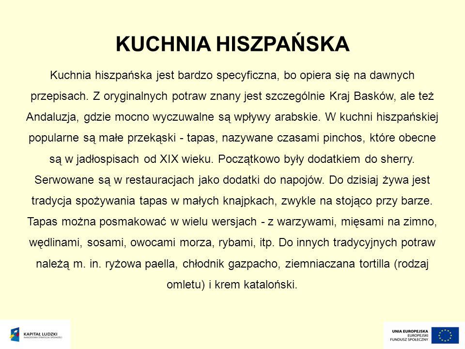 KUCHNIA HISZPAŃSKA Kuchnia hiszpańska jest bardzo specyficzna, bo opiera się na dawnych przepisach. Z oryginalnych potraw znany jest szczególnie Kraj
