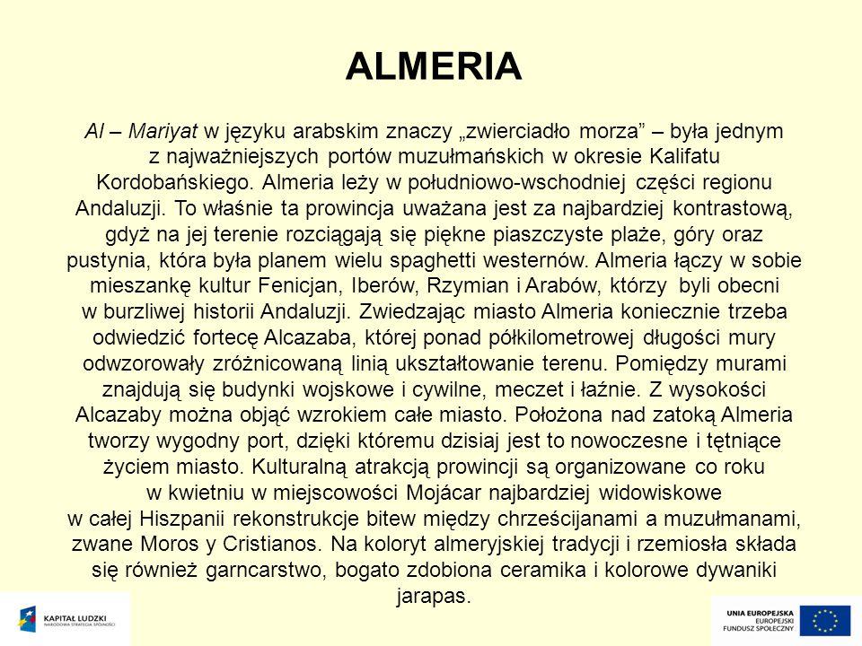 """ALMERIA Al – Mariyat w języku arabskim znaczy """"zwierciadło morza"""" – była jednym z najważniejszych portów muzułmańskich w okresie Kalifatu Kordobańskie"""