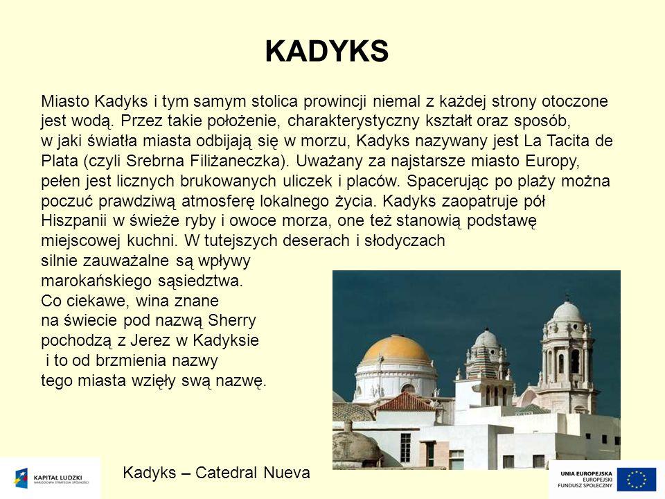 KADYKS Miasto Kadyks i tym samym stolica prowincji niemal z każdej strony otoczone jest wodą. Przez takie położenie, charakterystyczny kształt oraz sp