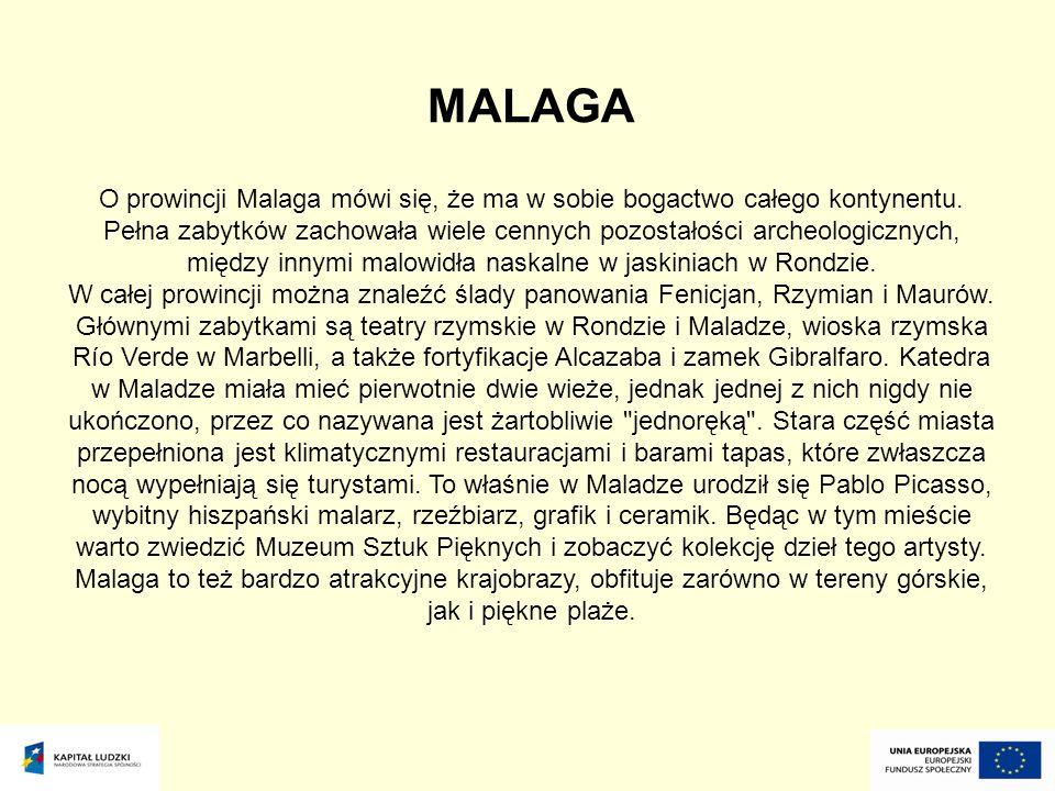 MALAGA O prowincji Malaga mówi się, że ma w sobie bogactwo całego kontynentu. Pełna zabytków zachowała wiele cennych pozostałości archeologicznych, mi