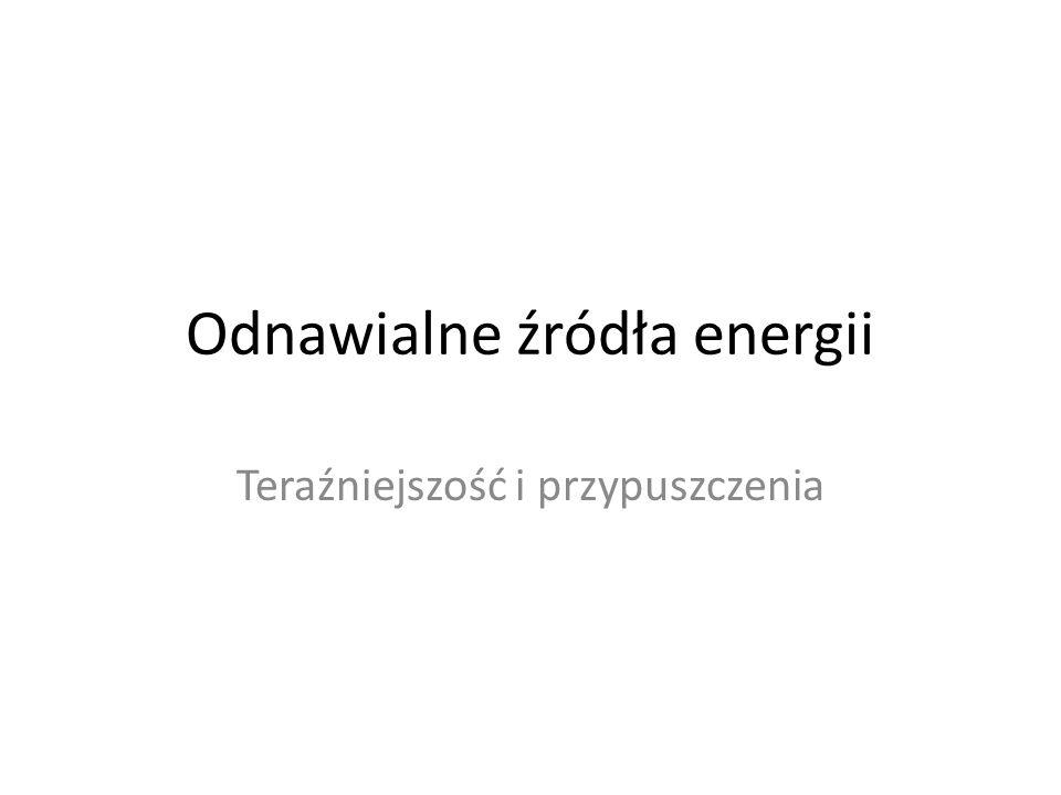 Odnawialne źródła energii Teraźniejszość i przypuszczenia