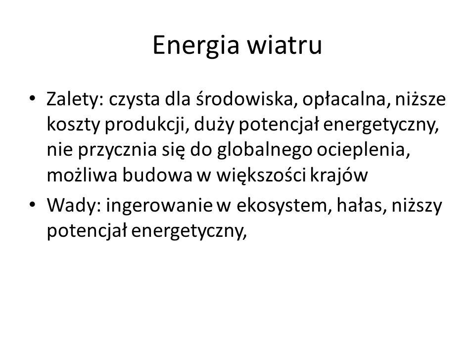 Energia wiatru Zalety: czysta dla środowiska, opłacalna, niższe koszty produkcji, duży potencjał energetyczny, nie przycznia się do globalnego ocieplenia, możliwa budowa w większości krajów Wady: ingerowanie w ekosystem, hałas, niższy potencjał energetyczny,