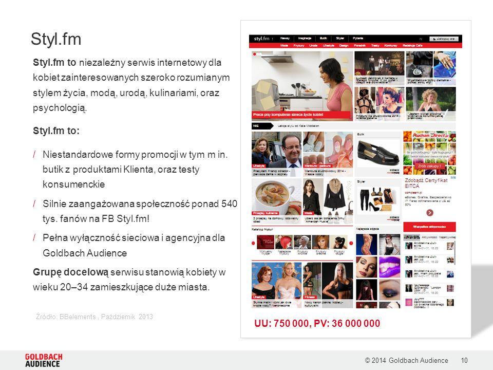 © 2014 Goldbach Audience10 Źródło: BBelements, Październik 2013 Styl.fm Styl.fm to niezależny serwis internetowy dla kobiet zainteresowanych szeroko r