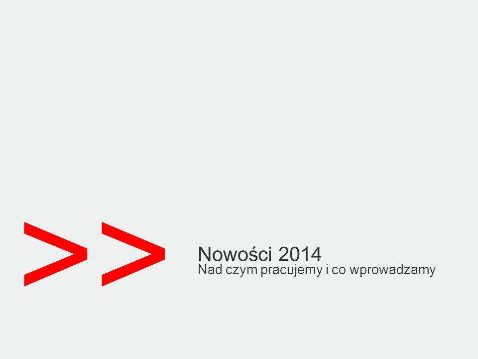 >> Nowości 2014 Nad czym pracujemy i co wprowadzamy