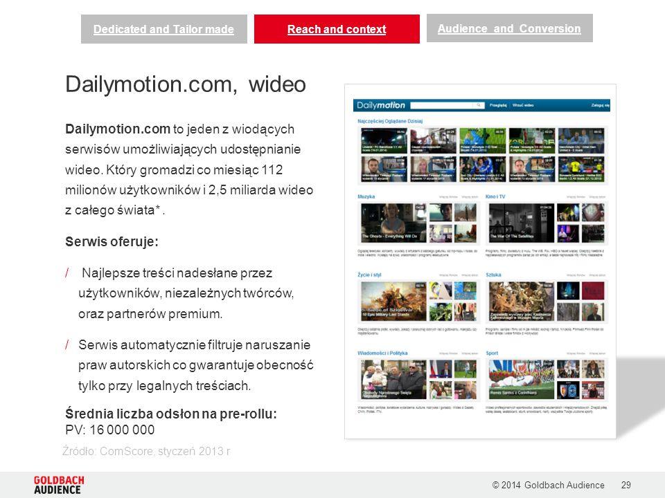 © 2014 Goldbach Audience29 Dailymotion.com, wideo Dailymotion.com to jeden z wiodących serwisów umożliwiających udostępnianie wideo. Który gromadzi co