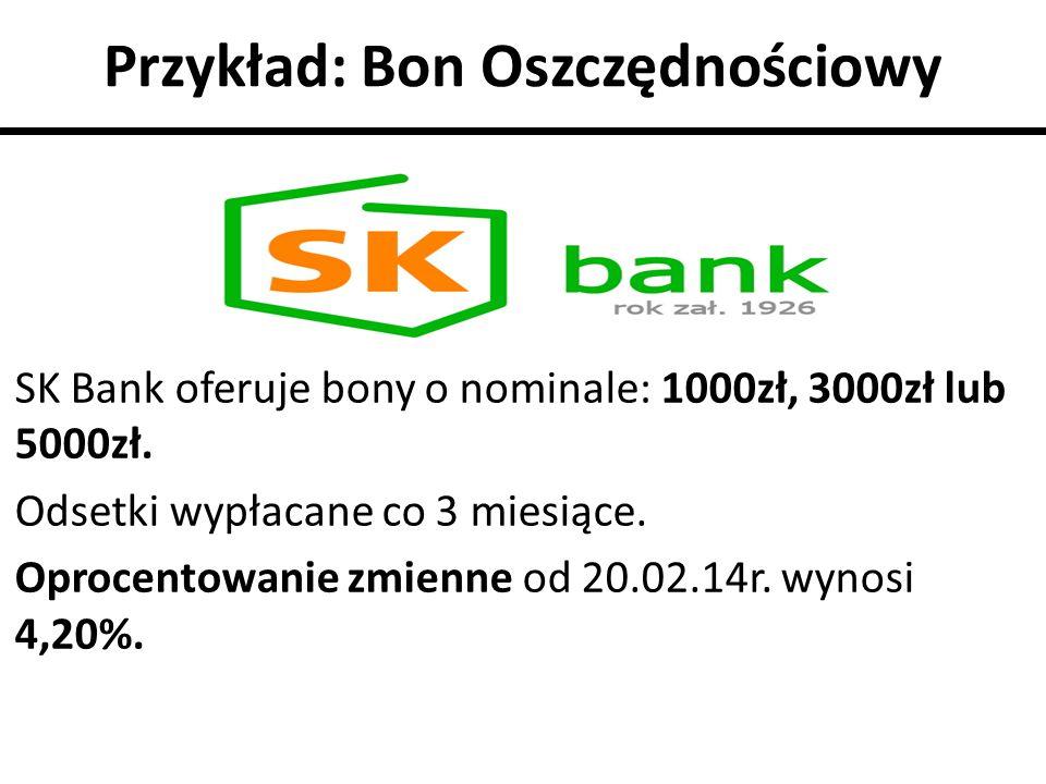 Przykład: Bon Oszczędnościowy SK Bank oferuje bony o nominale: 1000zł, 3000zł lub 5000zł. Odsetki wypłacane co 3 miesiące. Oprocentowanie zmienne od 2