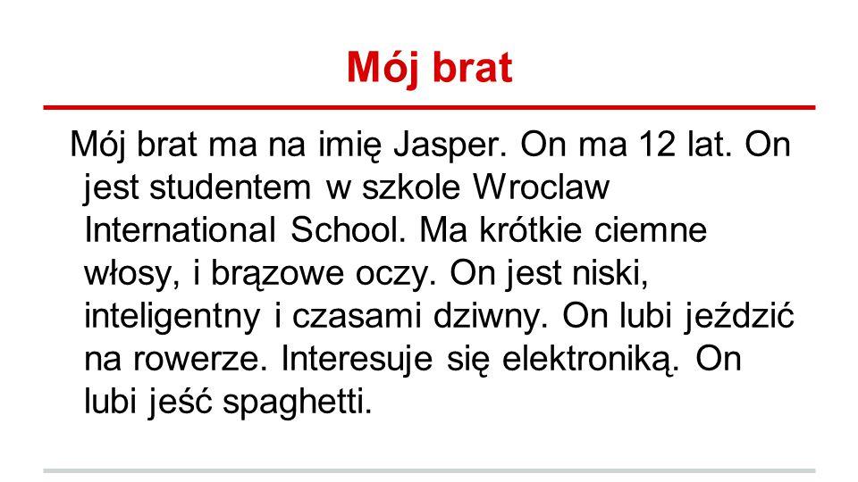Mój brat Mój brat ma na imię Jasper.On ma 12 lat.