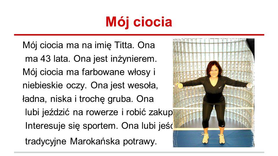 Mój ciocia Mój ciocia ma na imię Titta.Ona ma 43 lata.