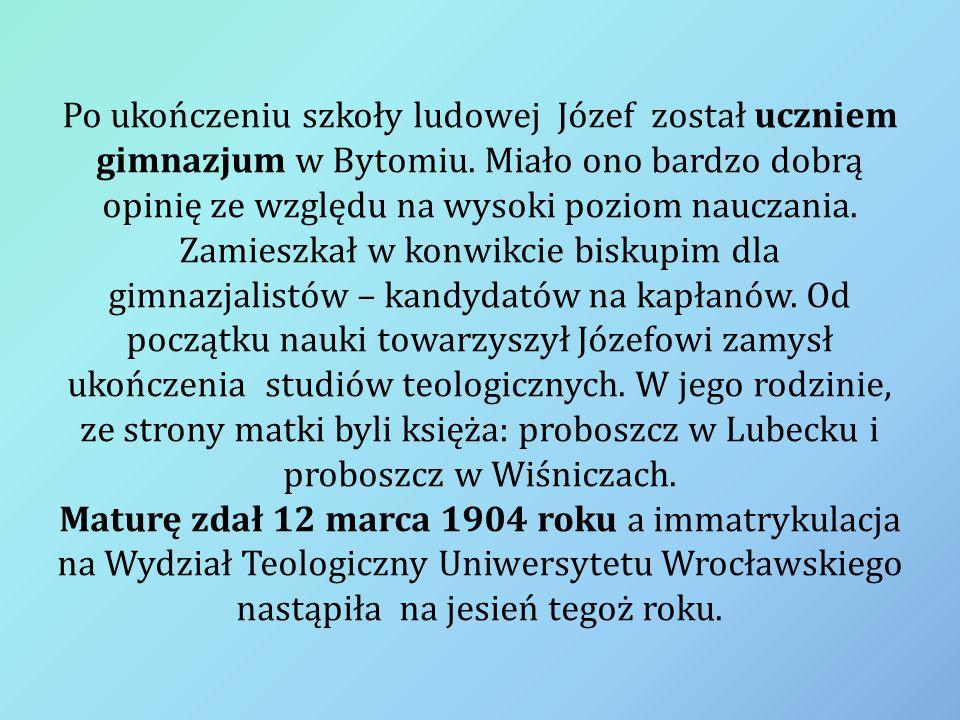 Po ukończeniu szkoły ludowej Józef został uczniem gimnazjum w Bytomiu. Miało ono bardzo dobrą opinię ze względu na wysoki poziom nauczania. Zamieszkał