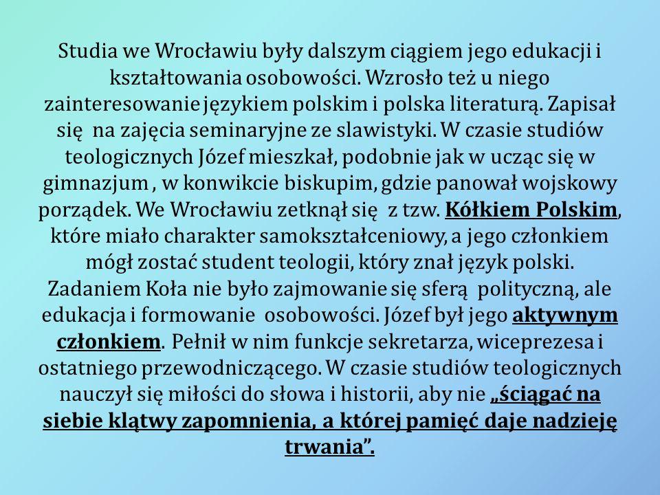 Studia we Wrocławiu były dalszym ciągiem jego edukacji i kształtowania osobowości. Wzrosło też u niego zainteresowanie językiem polskim i polska liter