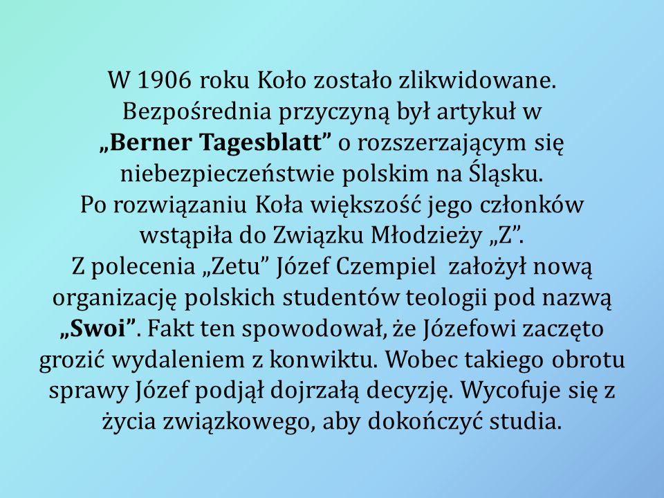 """W 1906 roku Koło zostało zlikwidowane. Bezpośrednia przyczyną był artykuł w """"Berner Tagesblatt"""" o rozszerzającym się niebezpieczeństwie polskim na Ślą"""