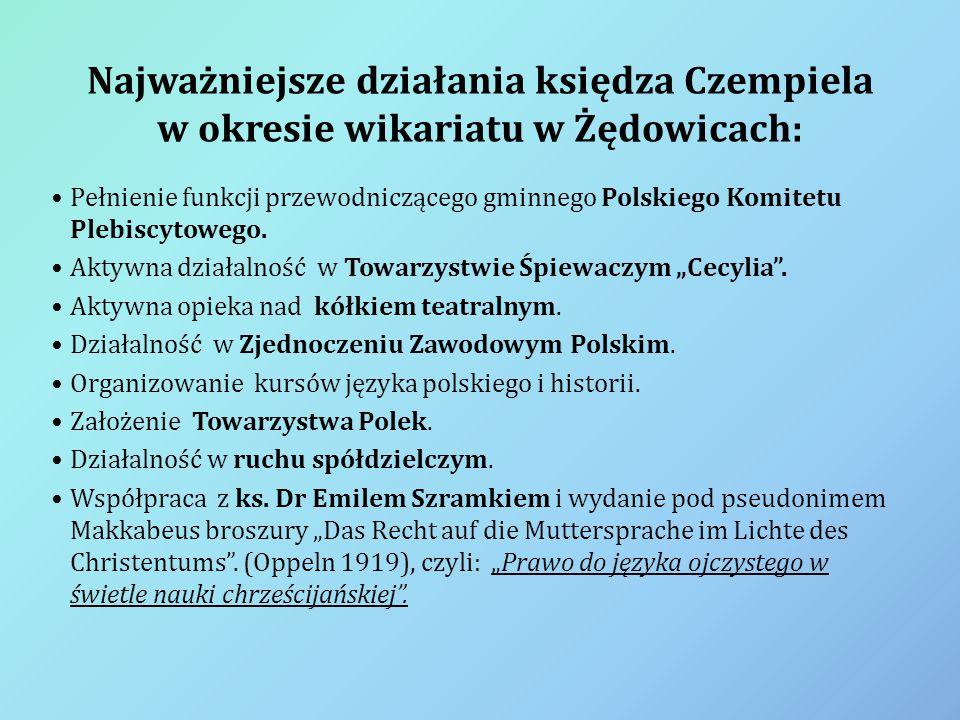 Najważniejsze działania księdza Czempiela w okresie wikariatu w Żędowicach: Pełnienie funkcji przewodniczącego gminnego Polskiego Komitetu Plebiscytow