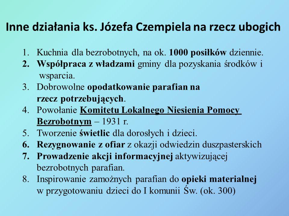 Inne działania ks. Józefa Czempiela na rzecz ubogich 1.Kuchnia dla bezrobotnych, na ok. 1000 posiłków dziennie. 2.Współpraca z władzami gminy dla pozy