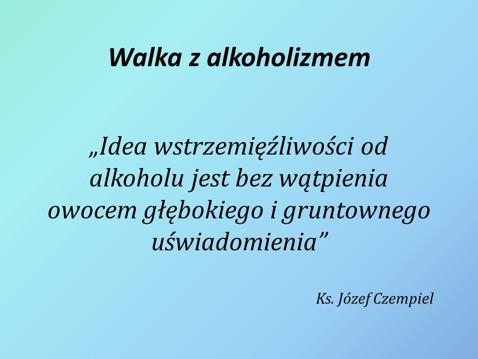 """""""Idea wstrzemięźliwości od alkoholu jest bez wątpienia owocem głębokiego i gruntownego uświadomienia"""" Ks. Józef Czempiel Walka z alkoholizmem"""