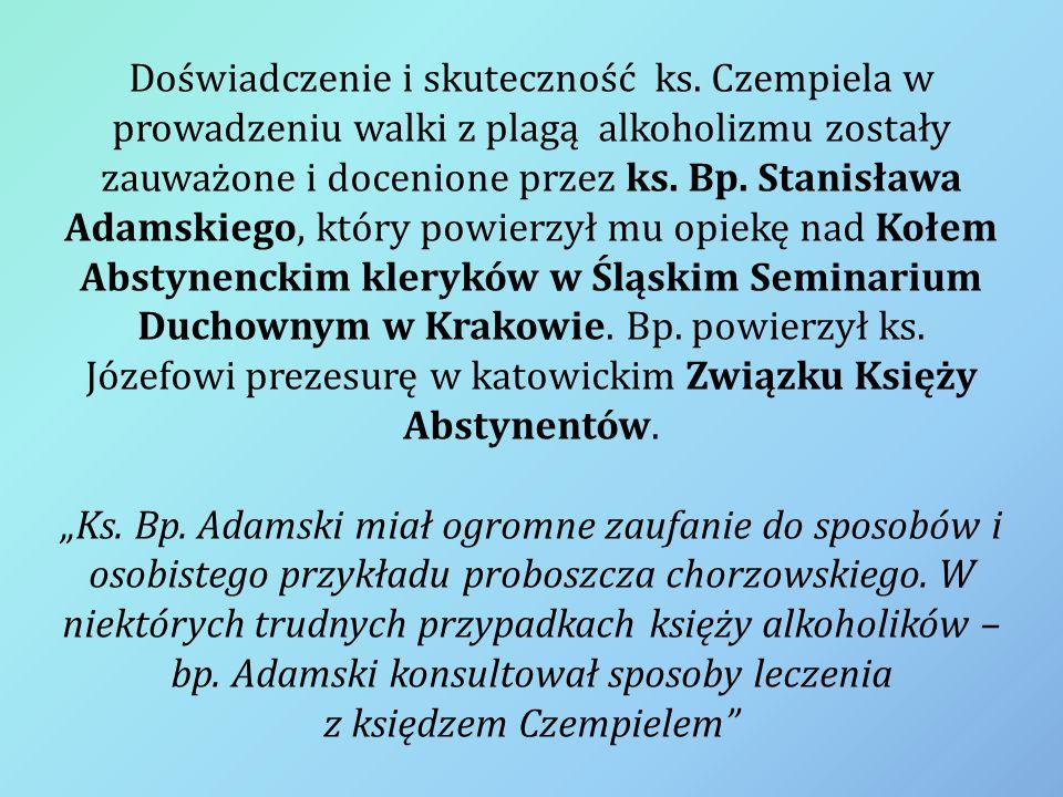 Doświadczenie i skuteczność ks. Czempiela w prowadzeniu walki z plagą alkoholizmu zostały zauważone i docenione przez ks. Bp. Stanisława Adamskiego, k