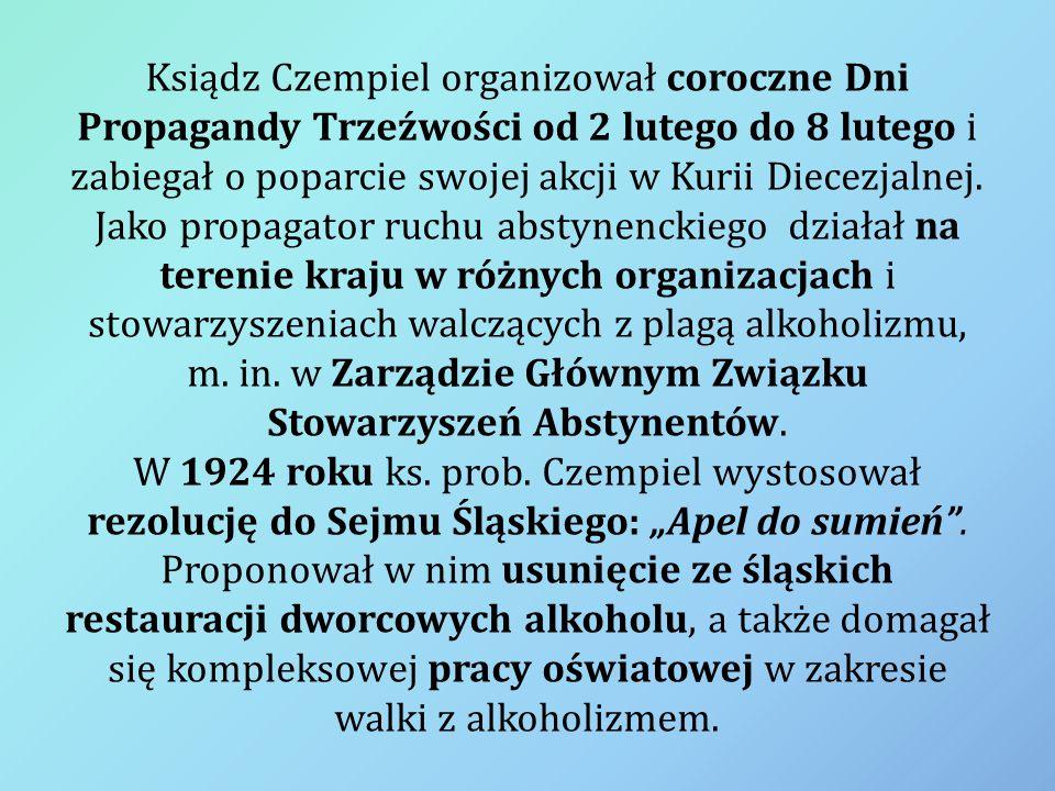 Ksiądz Czempiel organizował coroczne Dni Propagandy Trzeźwości od 2 lutego do 8 lutego i zabiegał o poparcie swojej akcji w Kurii Diecezjalnej. Jako p