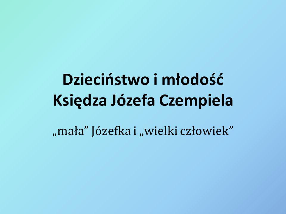 """Dzieciństwo i młodość Księdza Józefa Czempiela """"mała"""" Józefka i """"wielki człowiek"""""""