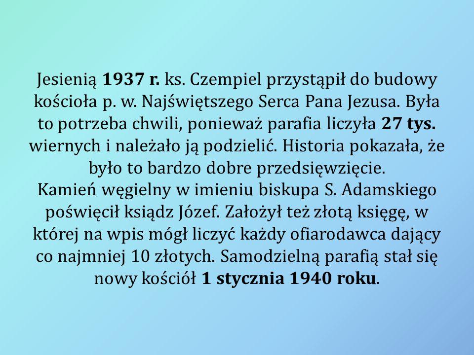 Jesienią 1937 r. ks. Czempiel przystąpił do budowy kościoła p. w. Najświętszego Serca Pana Jezusa. Była to potrzeba chwili, ponieważ parafia liczyła 2
