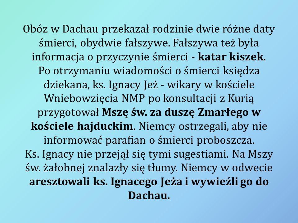 Obóz w Dachau przekazał rodzinie dwie różne daty śmierci, obydwie fałszywe. Fałszywa też była informacja o przyczynie śmierci - katar kiszek. Po otrzy