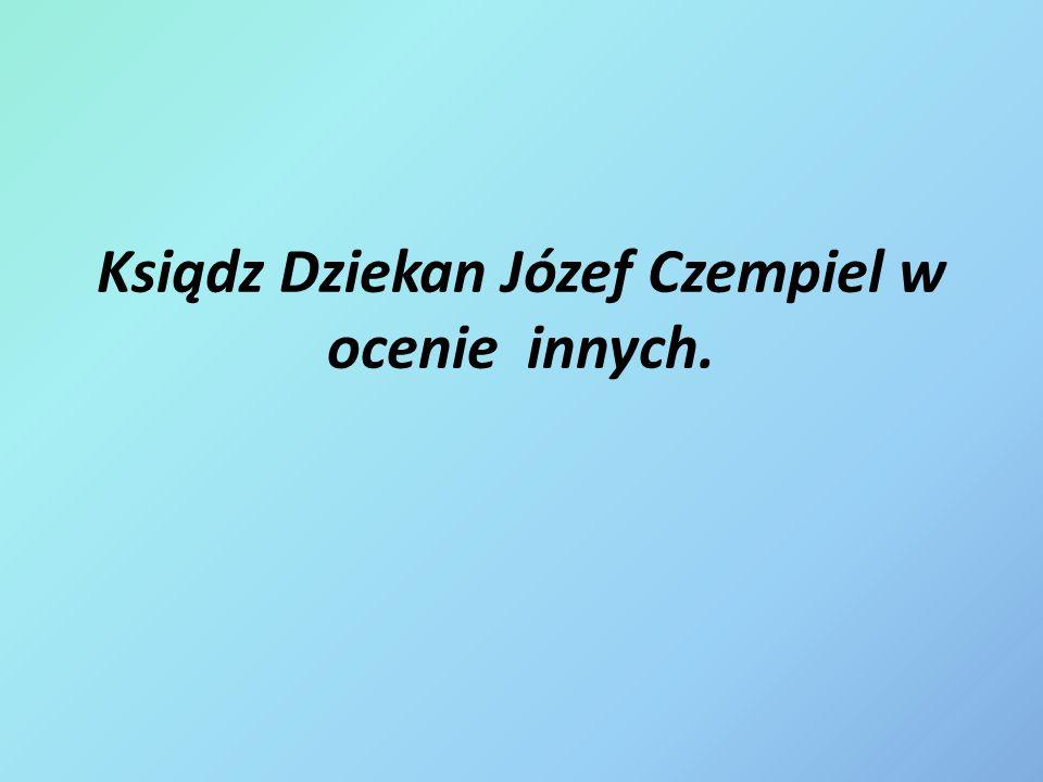 Ksiądz Dziekan Józef Czempiel w ocenie innych.