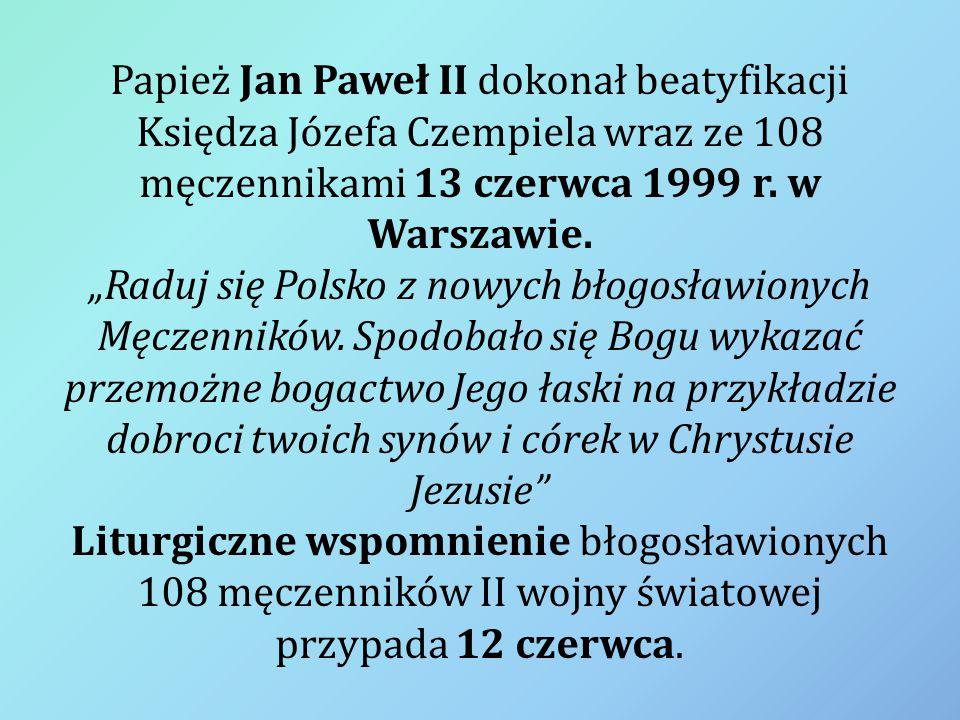 """Papież Jan Paweł II dokonał beatyfikacji Księdza Józefa Czempiela wraz ze 108 męczennikami 13 czerwca 1999 r. w Warszawie. """"Raduj się Polsko z nowych"""