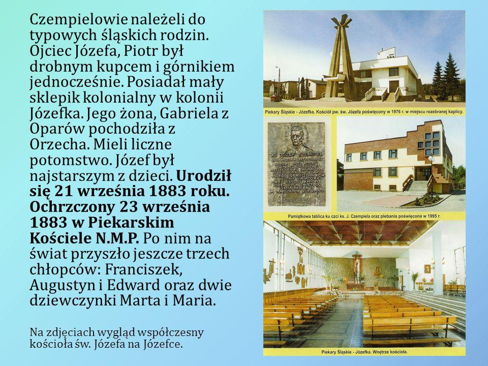 Czempielowie należeli do typowych śląskich rodzin. Ojciec Józefa, Piotr był drobnym kupcem i górnikiem jednocześnie. Posiadał mały sklepik kolonialny
