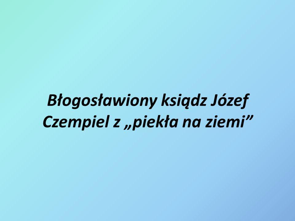 """Błogosławiony ksiądz Józef Czempiel z """"piekła na ziemi"""""""