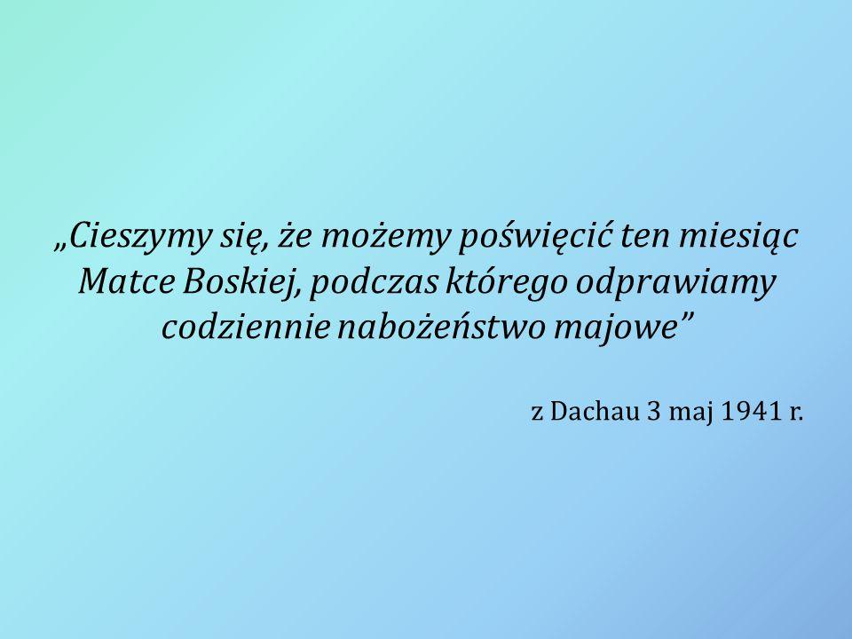 """""""Cieszymy się, że możemy poświęcić ten miesiąc Matce Boskiej, podczas którego odprawiamy codziennie nabożeństwo majowe"""" z Dachau 3 maj 1941 r."""