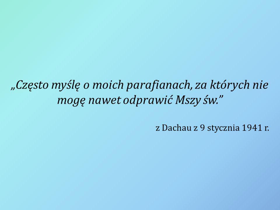 """""""Często myślę o moich parafianach, za których nie mogę nawet odprawić Mszy św."""" z Dachau z 9 stycznia 1941 r."""