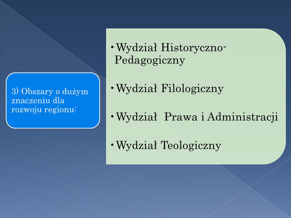 Wydział Historyczno- Pedagogiczny Wydział Filologiczny Wydział Prawa i Administracji Wydział Teologiczny