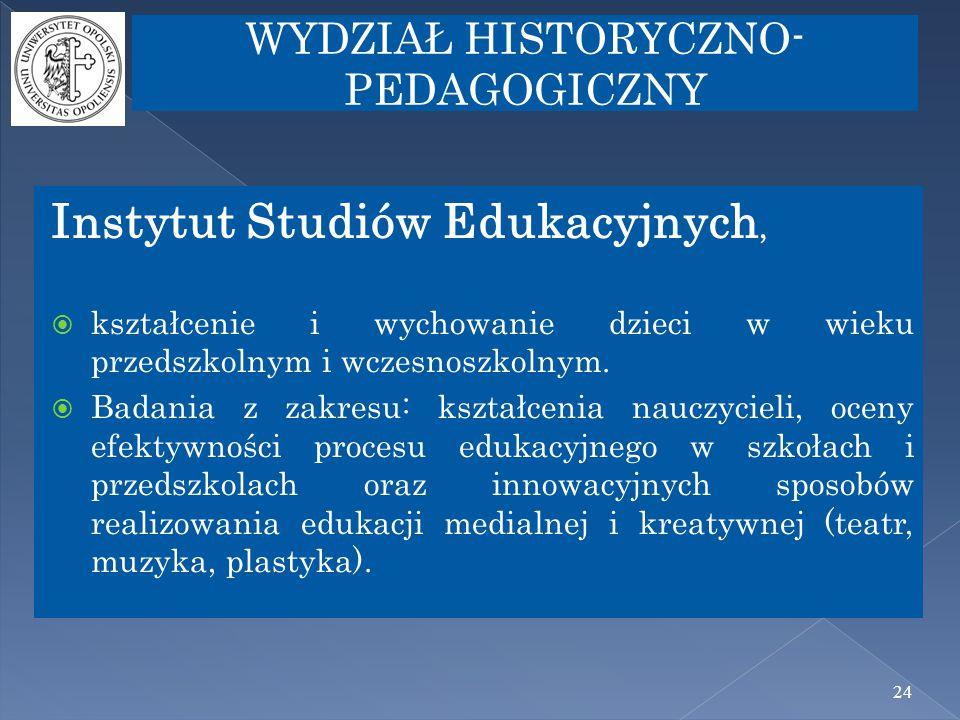 24 Instytut Studiów Edukacyjnych,  kształcenie i wychowanie dzieci w wieku przedszkolnym i wczesnoszkolnym.