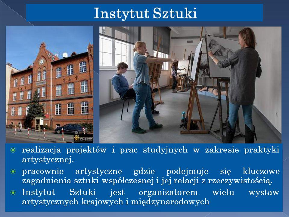 26 Instytut Sztuki  realizacja projektów i prac studyjnych w zakresie praktyki artystycznej.