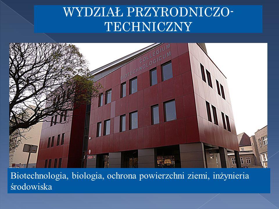 WYDZIAŁ PRZYRODNICZO- TECHNICZNY Biotechnologia, biologia, ochrona powierzchni ziemi, inżynieria środowiska