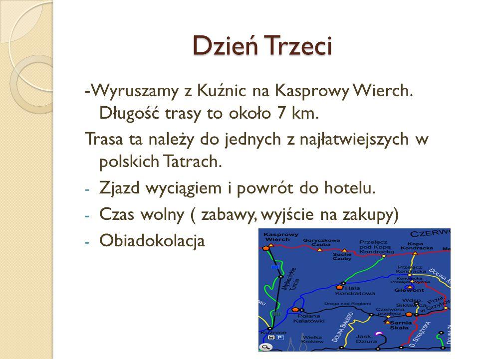 Dzień Trzeci Dzień Trzeci -Wyruszamy z Kuźnic na Kasprowy Wierch. Długość trasy to około 7 km. Trasa ta należy do jednych z najłatwiejszych w polskich