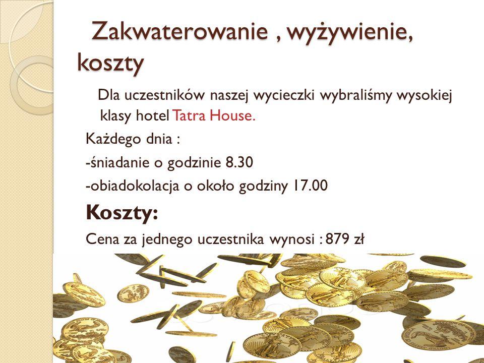 Zakwaterowanie, wyżywienie, koszty Zakwaterowanie, wyżywienie, koszty Dla uczestników naszej wycieczki wybraliśmy wysokiej klasy hotel Tatra House. Ka