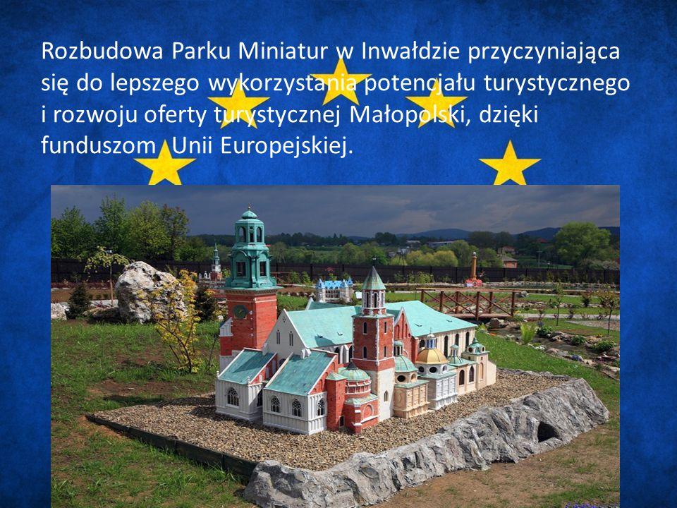 Rozbudowa Parku Miniatur w Inwałdzie przyczyniająca się do lepszego wykorzystania potencjału turystycznego i rozwoju oferty turystycznej Małopolski, dzięki funduszom Unii Europejskiej.