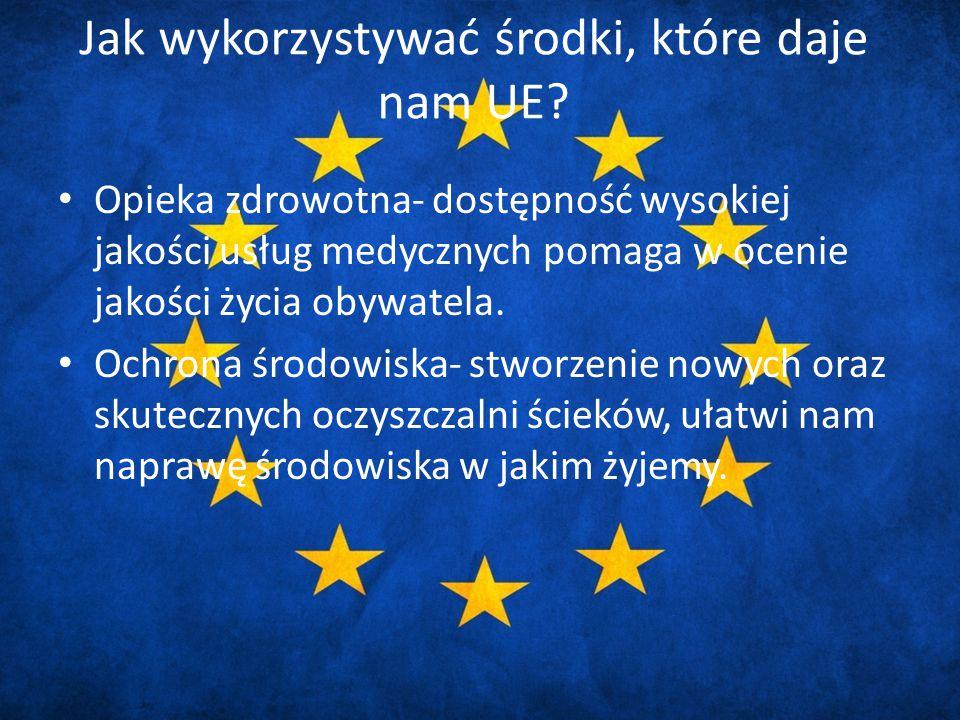 Jak wykorzystywać środki, które daje nam UE.