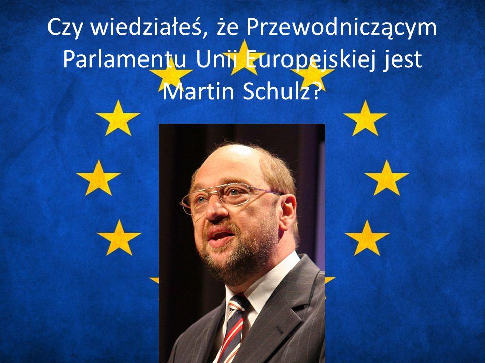 Czy wiedziałeś, że Przewodniczącym Parlamentu Unii Europejskiej jest Martin Schulz?