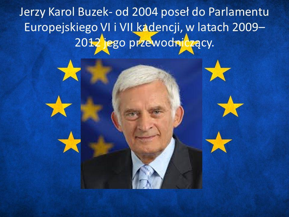 Jerzy Karol Buzek- od 2004 poseł do Parlamentu Europejskiego VI i VII kadencji, w latach 2009– 2012 jego przewodniczący.