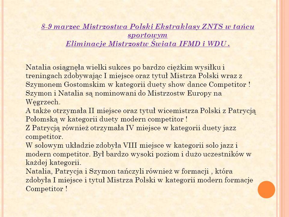 8-9 marzec Mistrzostwa Polski Ekstraklasy ZNTS w tańcu sportowym Eliminacje Mistrzostw Świata IFMD i WDU.