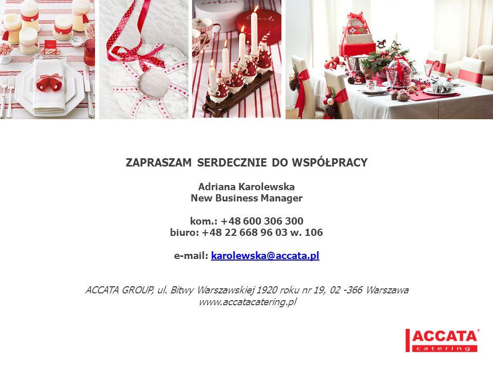 ZAPRASZAM SERDECZNIE DO WSPÓŁPRACY Adriana Karolewska New Business Manager kom.: +48 600 306 300 biuro: +48 22 668 96 03 w. 106 e-mail: karolewska@acc