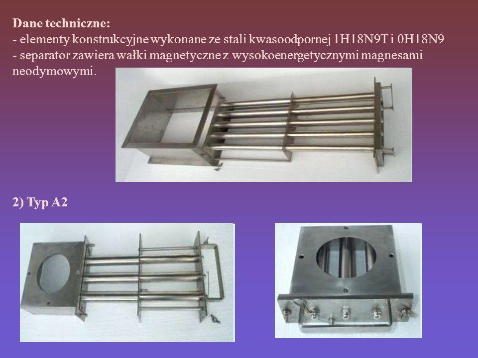 Dane techniczne: - elementy konstrukcyjne wykonane ze stali kwasoodpornej 1H18N9T i 0H18N9 - separator zawiera wałki magnetyczne z wysokoenergetycznymi magnesami neodymowymi.