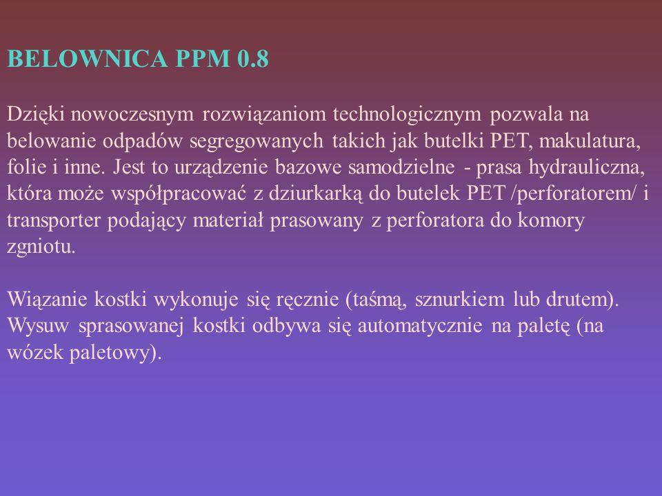 BELOWNICA PPM 0.8 Dzięki nowoczesnym rozwiązaniom technologicznym pozwala na belowanie odpadów segregowanych takich jak butelki PET, makulatura, folie i inne.