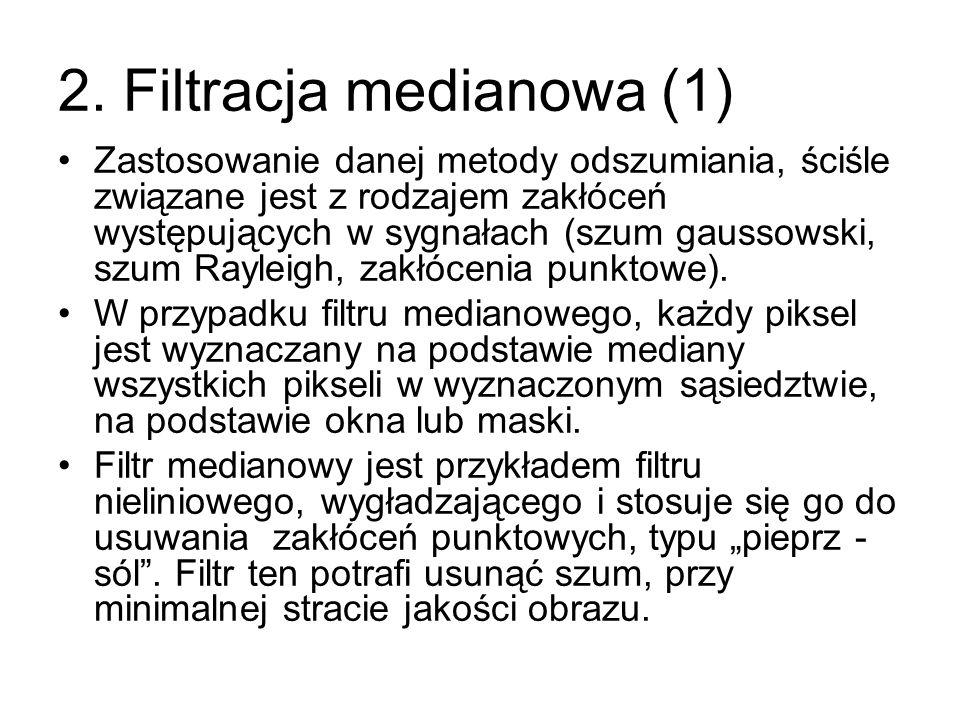 2. Filtracja medianowa (1) Zastosowanie danej metody odszumiania, ściśle związane jest z rodzajem zakłóceń występujących w sygnałach (szum gaussowski,