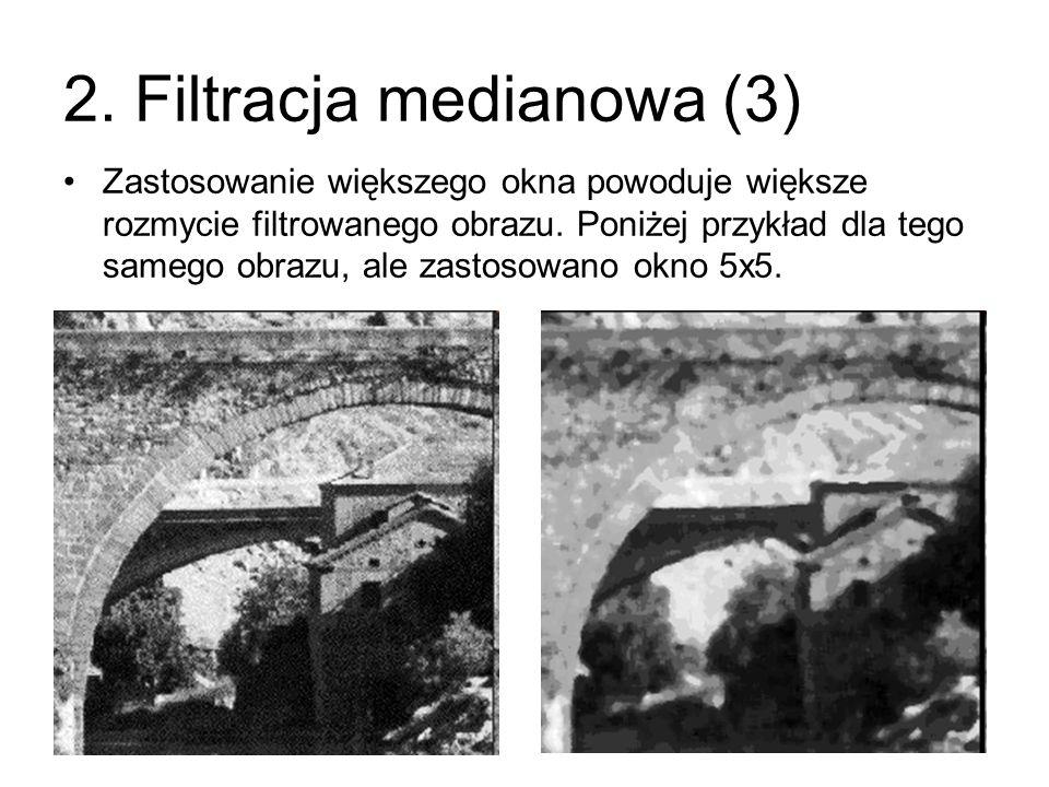 2. Filtracja medianowa (3) Zastosowanie większego okna powoduje większe rozmycie filtrowanego obrazu. Poniżej przykład dla tego samego obrazu, ale zas