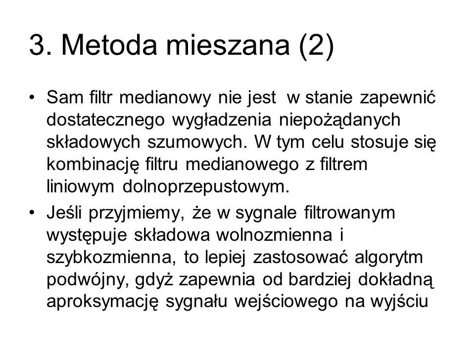 3. Metoda mieszana (2) Sam filtr medianowy nie jest w stanie zapewnić dostatecznego wygładzenia niepożądanych składowych szumowych. W tym celu stosuje